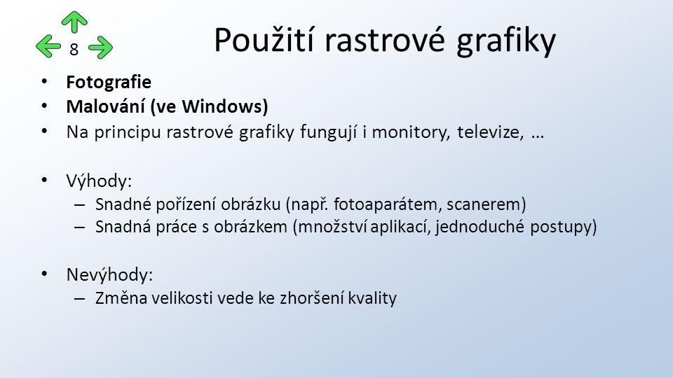 Fotografie Malování (ve Windows) Na principu rastrové grafiky fungují i monitory, televize, … Výhody: – Snadné pořízení obrázku (např.