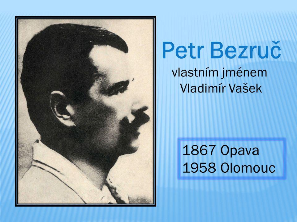 Petr Bezruč vlastním jménem Vladimír Vašek 1867 Opava 1958 Olomouc