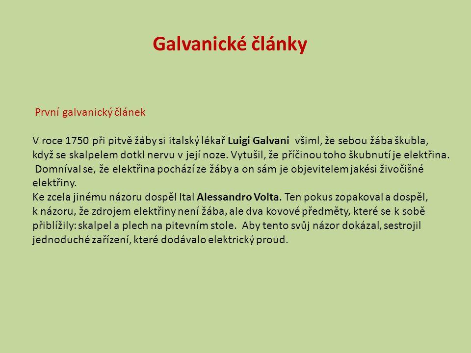 První galvanický článek V roce 1750 při pitvě žáby si italský lékař Luigi Galvani všiml, že sebou žába škubla, když se skalpelem dotkl nervu v její noze.