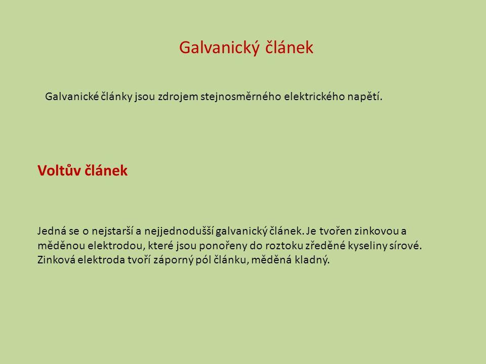 Galvanický článek Galvanické články jsou zdrojem stejnosměrného elektrického napětí.