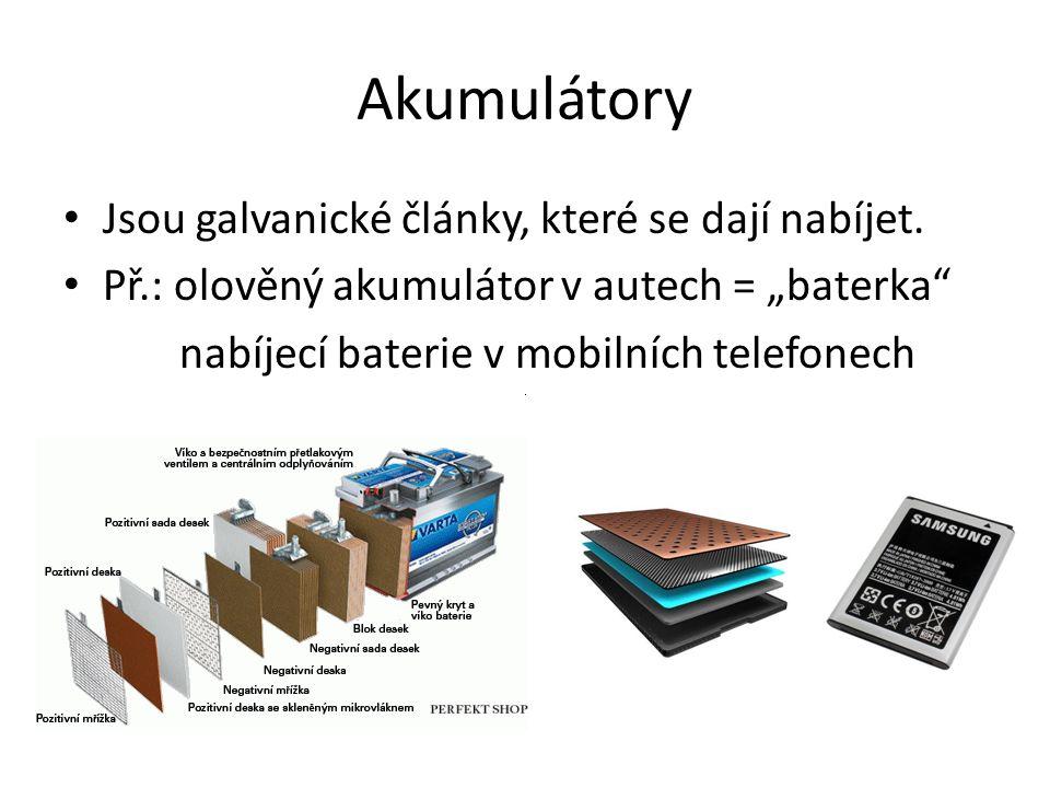 Akumulátory Jsou galvanické články, které se dají nabíjet.