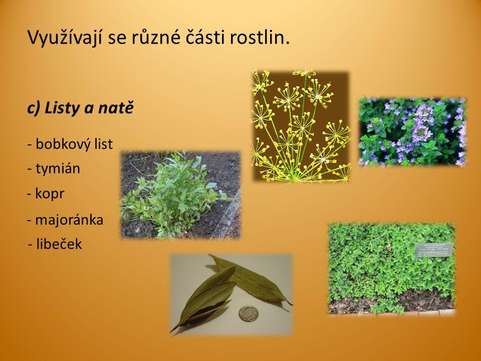 c) Listy a natě Využívají se různé části rostlin.
