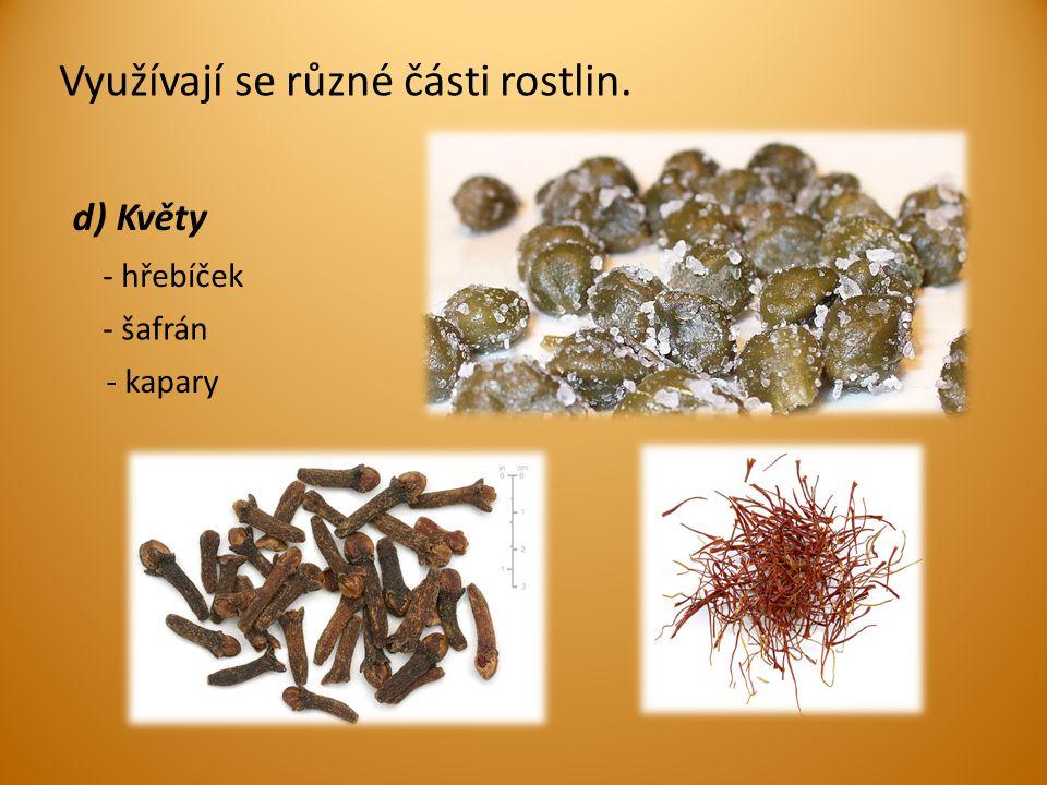 d) Květy Využívají se různé části rostlin. - hřebíček - šafrán - kapary