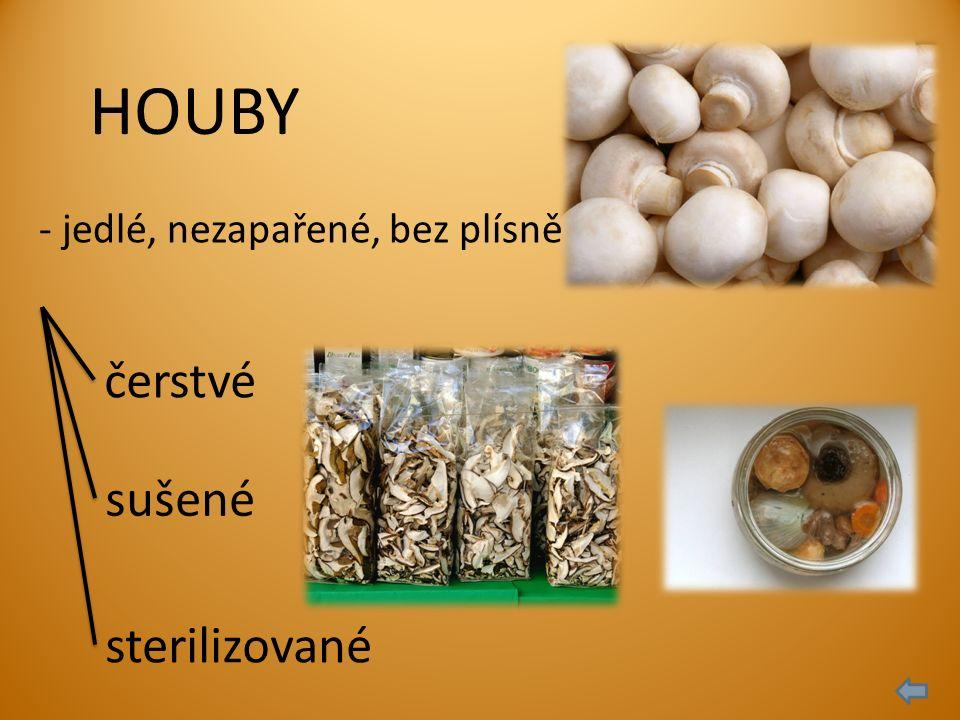 HOUBY - jedlé, nezapařené, bez plísně čerstvé sterilizované sušené