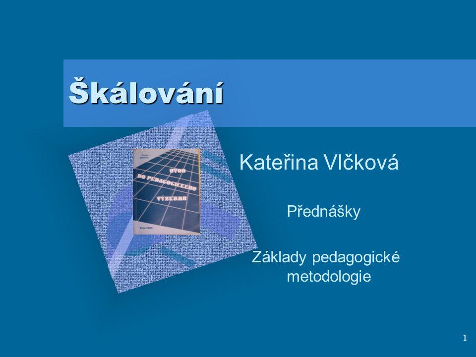1 Škálování Kateřina Vlčková Přednášky Základy pedagogické metodologie Logo vaší společnosti vložíte na snímek následujícím způsobem: V nabídce Vložit vyberte příkaz Obrázek.
