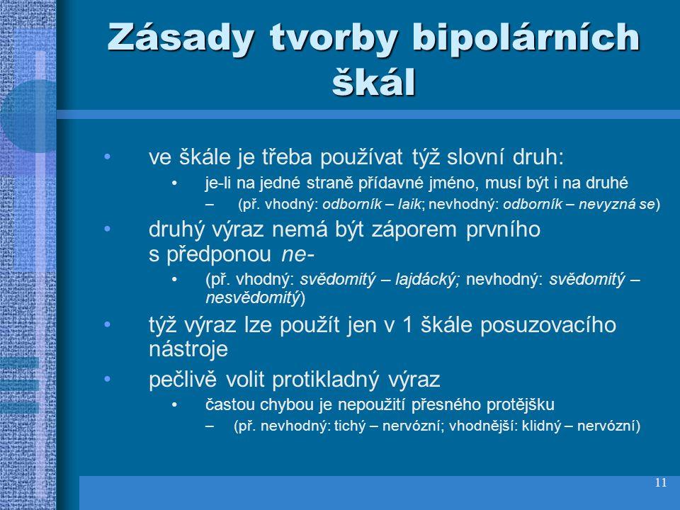 11 Zásady tvorby bipolárních škál ve škále je třeba používat týž slovní druh: je-li na jedné straně přídavné jméno, musí být i na druhé – (př.