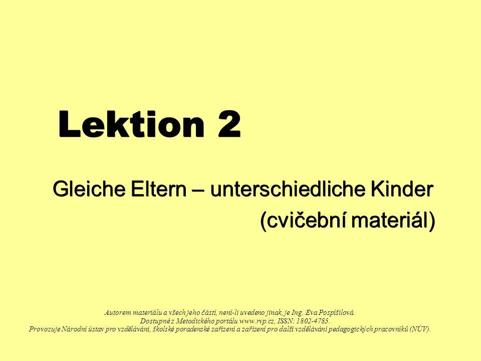 Lektion 2 Gleiche Eltern – unterschiedliche Kinder (cvičební materiál) (cvičební materiál) Autorem materiálu a všech jeho částí, není-li uvedeno jinak