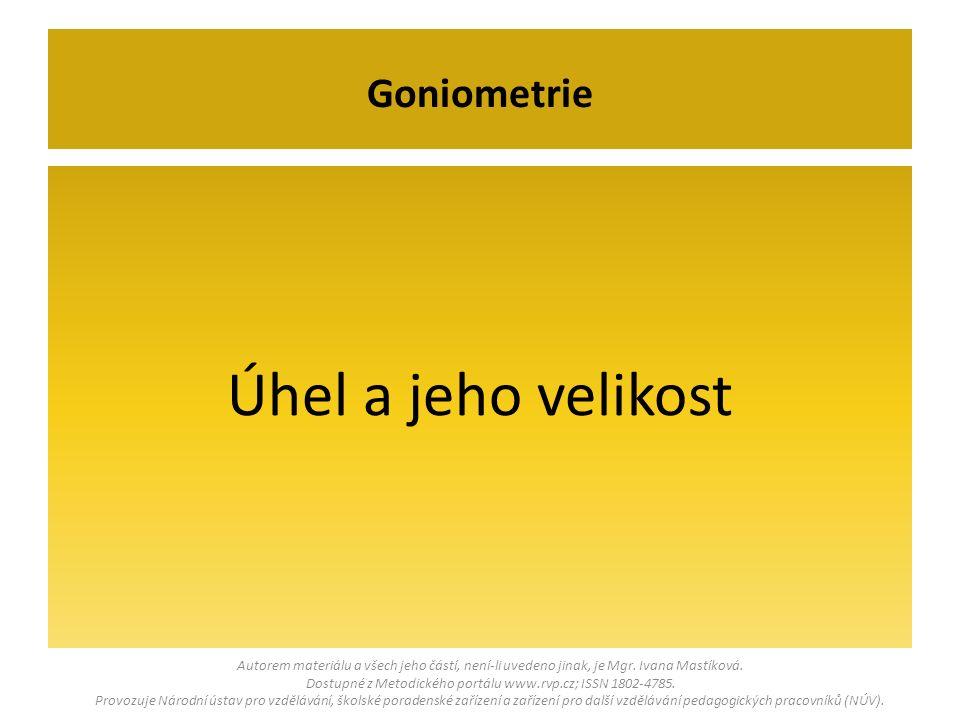 Úhel a jeho velikost Goniometrie Autorem materiálu a všech jeho částí, není-li uvedeno jinak, je Mgr.