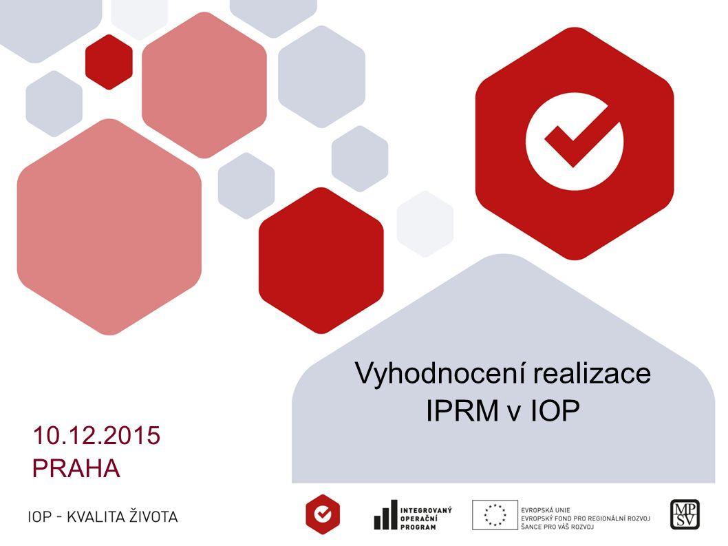 Vyhodnocení realizace IPRM v IOP 10.12.2015 PRAHA