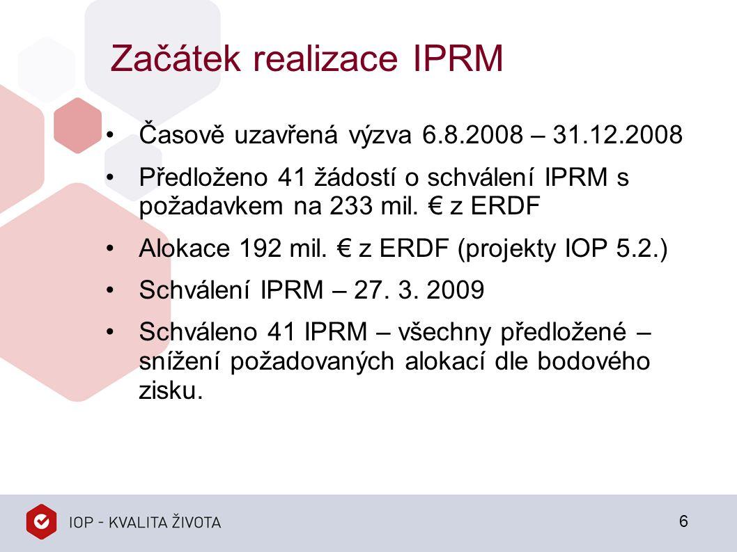 Začátek realizace IPRM Časově uzavřená výzva 6.8.2008 – 31.12.2008 Předloženo 41 žádostí o schválení IPRM s požadavkem na 233 mil.