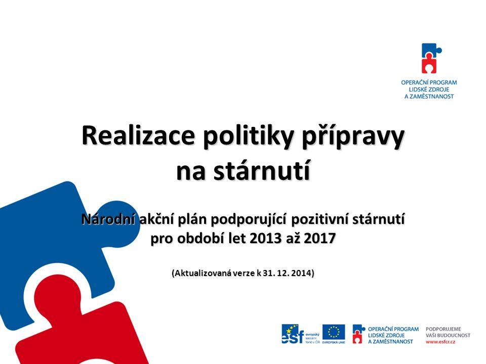 Realizace politiky přípravy na stárnutí Národní akční plán podporující pozitivní stárnutí pro období let 2013 až 2017 (Aktualizovaná verze k 31.