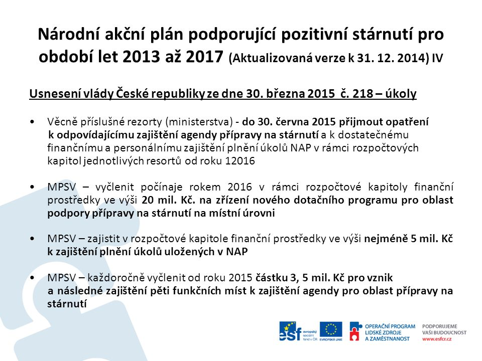 Národní akční plán podporující pozitivní stárnutí pro období let 2013 až 2017 (Aktualizovaná verze k 31. 12. 2014) IV Usnesení vlády České republiky z