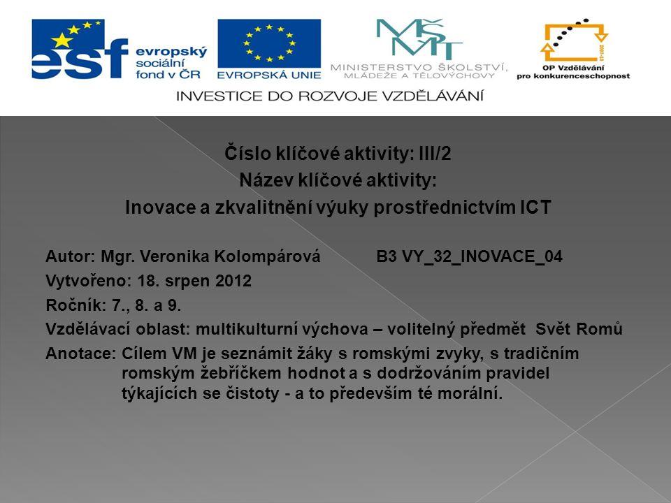 Číslo klíčové aktivity: III/2 Název klíčové aktivity: Inovace a zkvalitnění výuky prostřednictvím ICT Autor: Mgr. Veronika KolompárováB3 VY_32_INOVACE