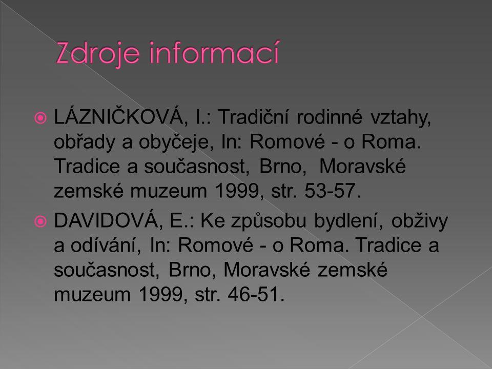  LÁZNIČKOVÁ, I.: Tradiční rodinné vztahy, obřady a obyčeje, In: Romové - o Roma. Tradice a současnost, Brno, Moravské zemské muzeum 1999, str. 53-57.