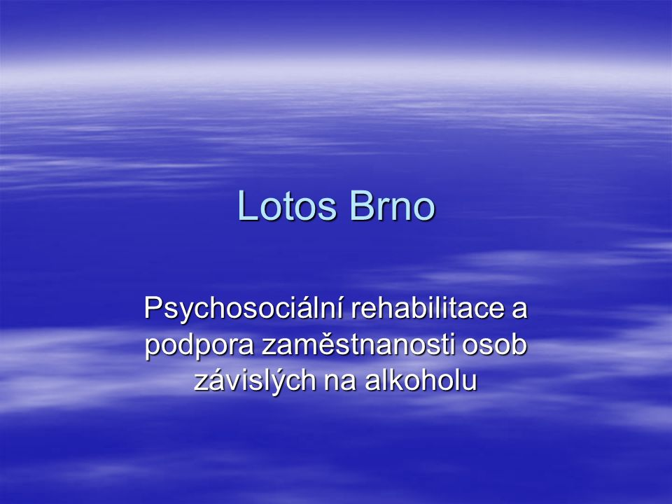 Obecné údaje  Cílem občanského sdružení Lotos Brno je pomoc lidem závislým na alkoholu a jejich začlenění zpět do společnosti.