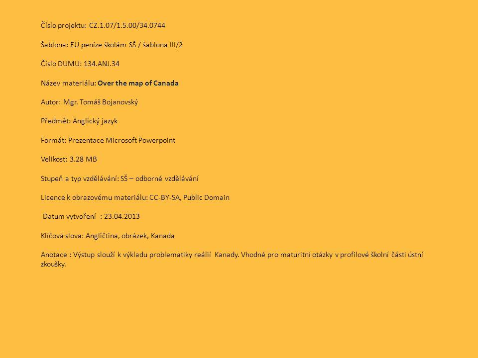Číslo projektu: CZ.1.07/1.5.00/34.0744 Šablona: EU peníze školám SŠ / šablona III/2 Číslo DUMU: 134.ANJ.34 Název materiálu: Over the map of Canada Autor: Mgr.