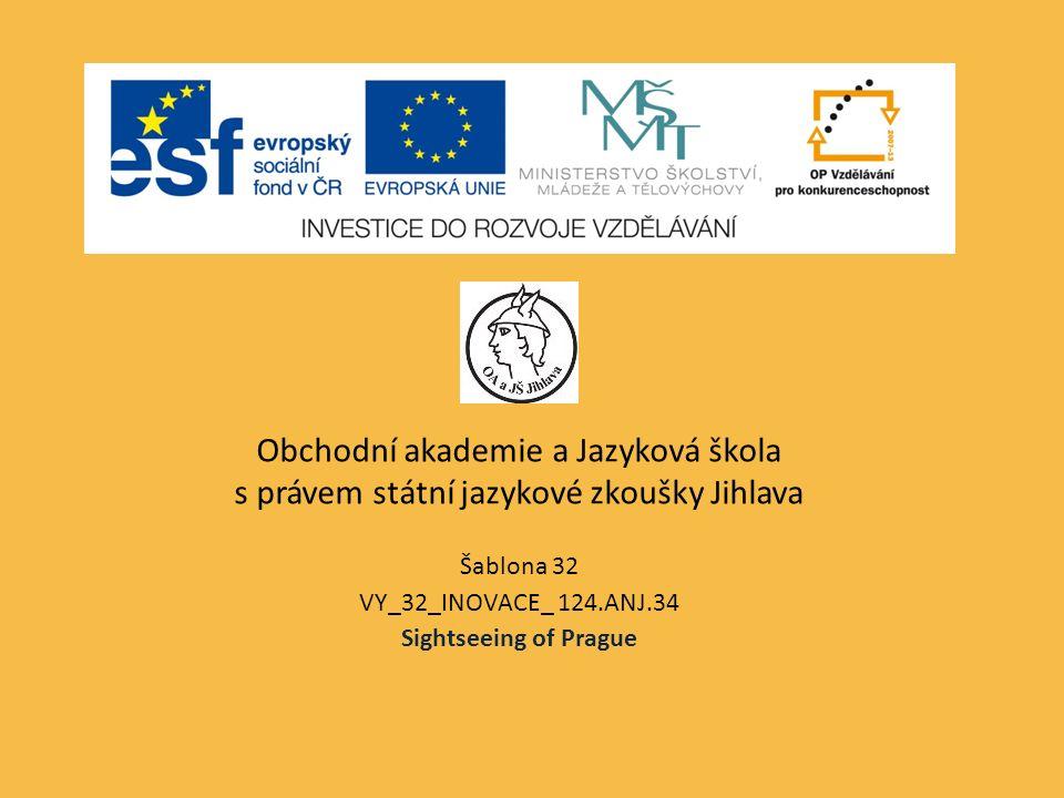 Obchodní akademie a Jazyková škola s právem státní jazykové zkoušky Jihlava Šablona 32 VY_32_INOVACE_ 124.ANJ.34 Sightseeing of Prague