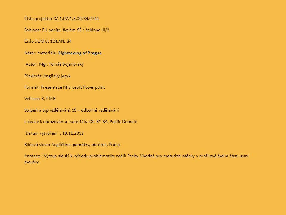 Číslo projektu: CZ.1.07/1.5.00/34.0744 Šablona: EU peníze školám SŠ / šablona III/2 Číslo DUMU: 124.ANJ.34 Název materiálu: Sightseeing of Prague Autor: Mgr.