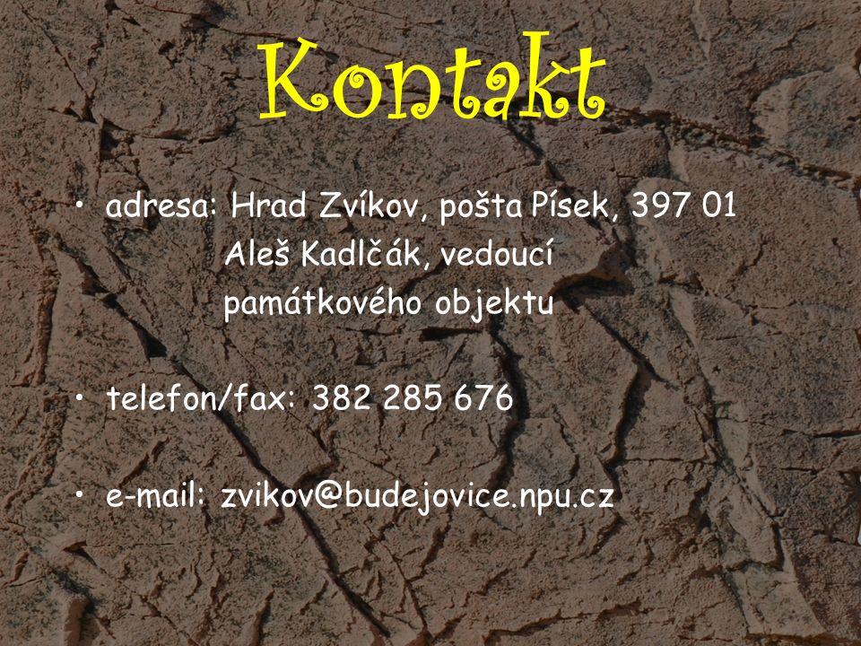 Kontakt adresa: Hrad Zvíkov, pošta Písek, 397 01 Aleš Kadlčák, vedoucí památkového objektu telefon/fax: 382 285 676 e-mail: zvikov@budejovice.npu.cz