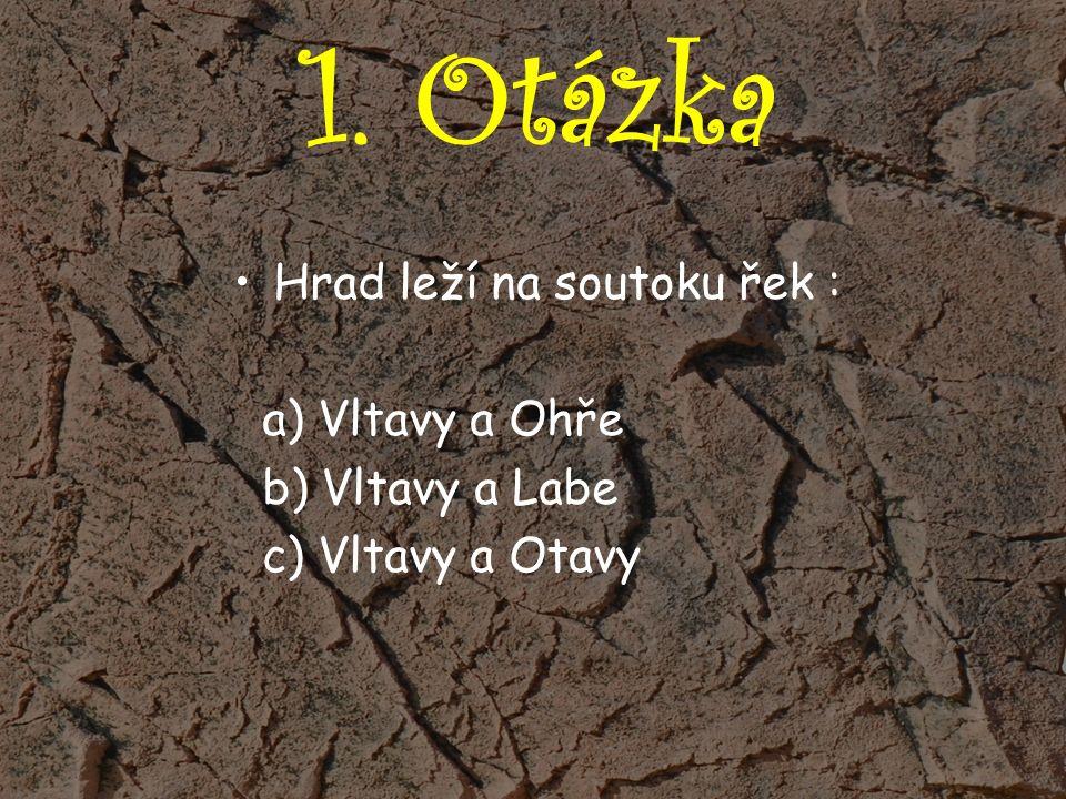 1. Otázka Hrad leží na soutoku řek : a) Vltavy a Ohře b) Vltavy a Labe c) Vltavy a Otavy