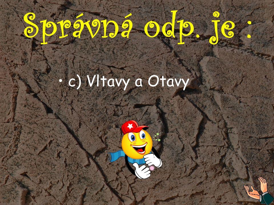 Správná odp. je : c) Vltavy a Otavy