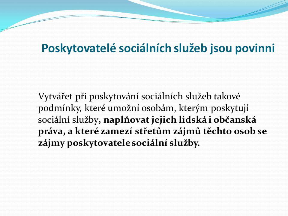 Poskytovatelé sociálních služeb jsou povinni Vytvářet při poskytování sociálních služeb takové podmínky, které umožní osobám, kterým poskytují sociální služby, naplňovat jejich lidská i občanská práva, a které zamezí střetům zájmů těchto osob se zájmy poskytovatele sociální služby.