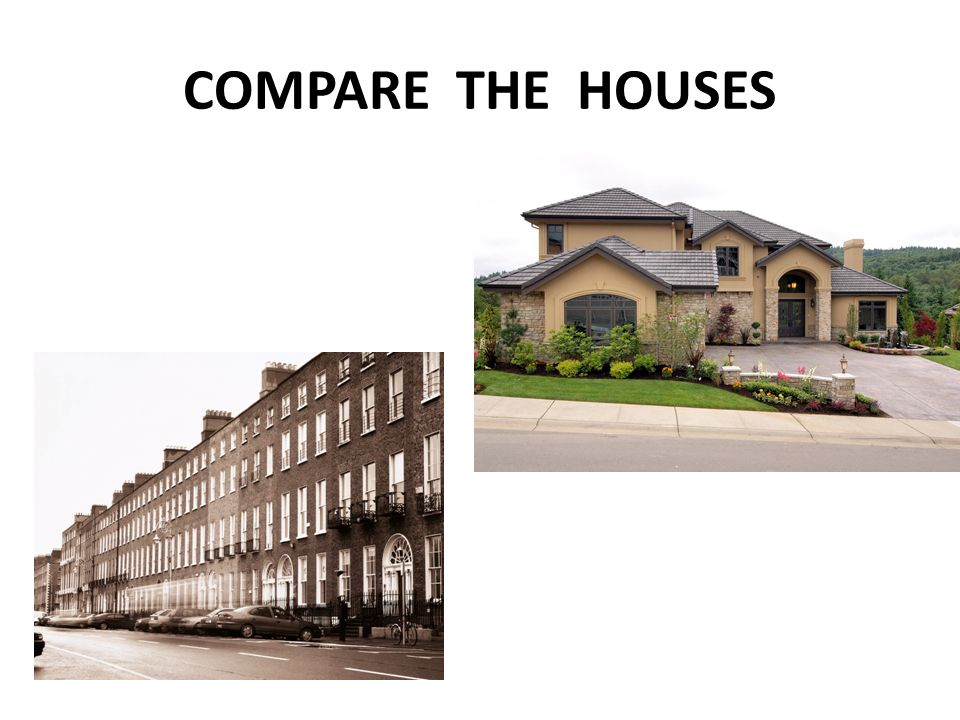 COMPARE THE HOUSES