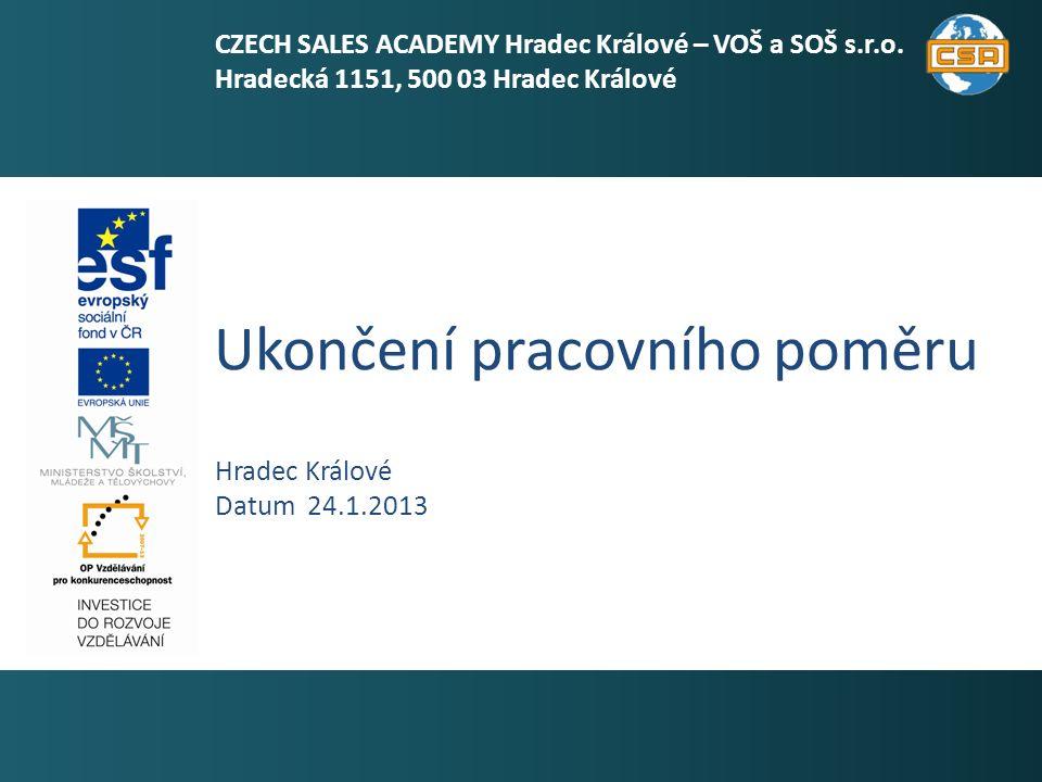 Ukončení pracovního poměru 1 Hradec Králové Datum 24.1.2013 CZECH SALES ACADEMY Hradec Králové – VOŠ a SOŠ s.r.o.