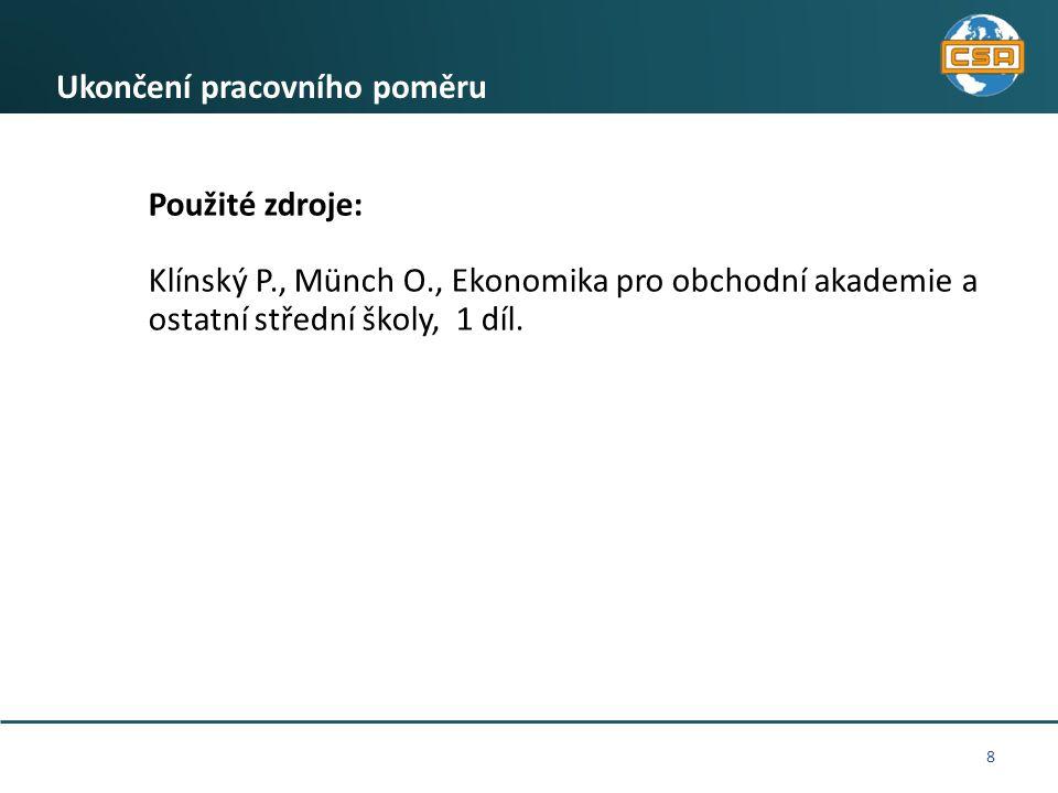 8 Ukončení pracovního poměru Použité zdroje: Klínský P., Münch O., Ekonomika pro obchodní akademie a ostatní střední školy, 1 díl.