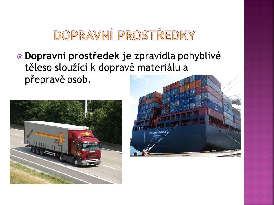  Dopravní prostředek je zpravidla pohyblivé těleso sloužící k dopravě materiálu a přepravě osob.