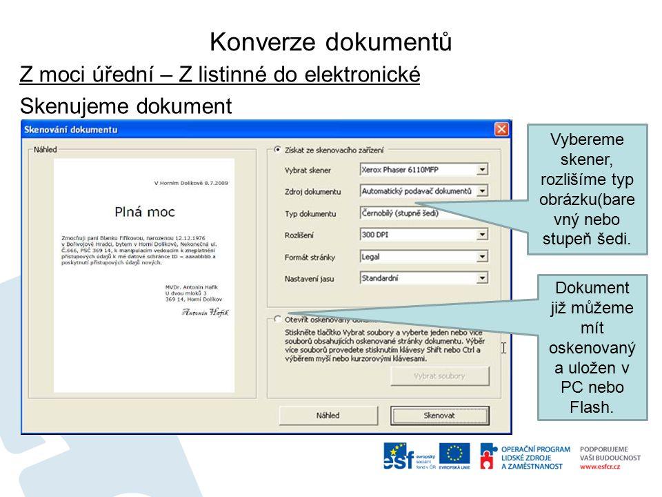 Konverze dokumentů Z moci úřední – Z listinné do elektronické Skenujeme dokument Vybereme skener, rozlišíme typ obrázku(bare vný nebo stupeň šedi.