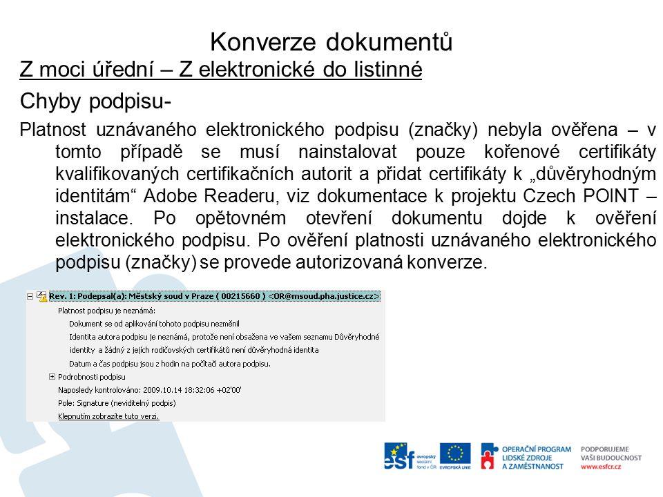 """Konverze dokumentů Z moci úřední – Z elektronické do listinné Chyby podpisu- Platnost uznávaného elektronického podpisu (značky) nebyla ověřena – v tomto případě se musí nainstalovat pouze kořenové certifikáty kvalifikovaných certifikačních autorit a přidat certifikáty k """"důvěryhodným identitám Adobe Readeru, viz dokumentace k projektu Czech POINT – instalace."""