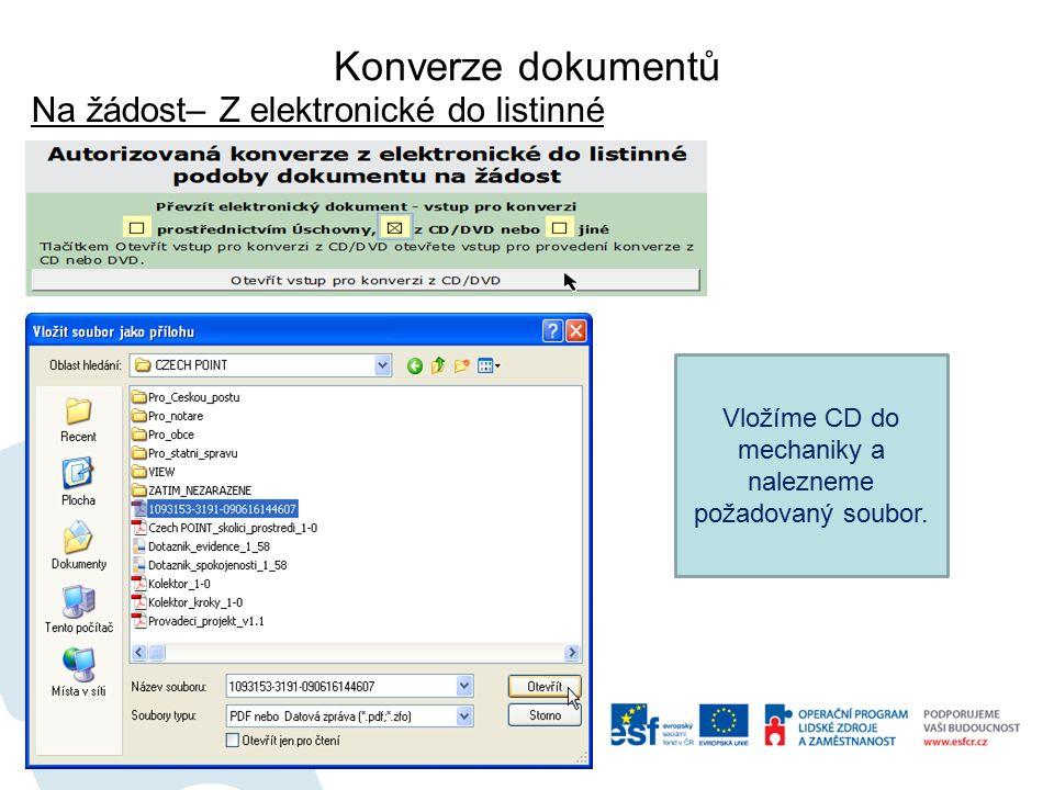 Konverze dokumentů Na žádost– Z elektronické do listinné Vložíme CD do mechaniky a nalezneme požadovaný soubor.