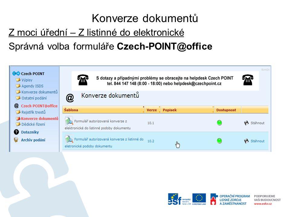 Konverze dokumentů Z moci úřední – Z listinné do elektronické Správná volba formuláře Czech-POINT@office