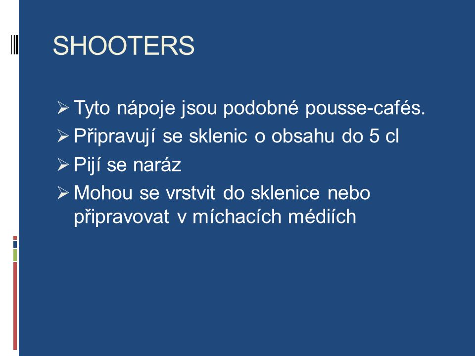 SHOOTERS  Tyto nápoje jsou podobné pousse-cafés.