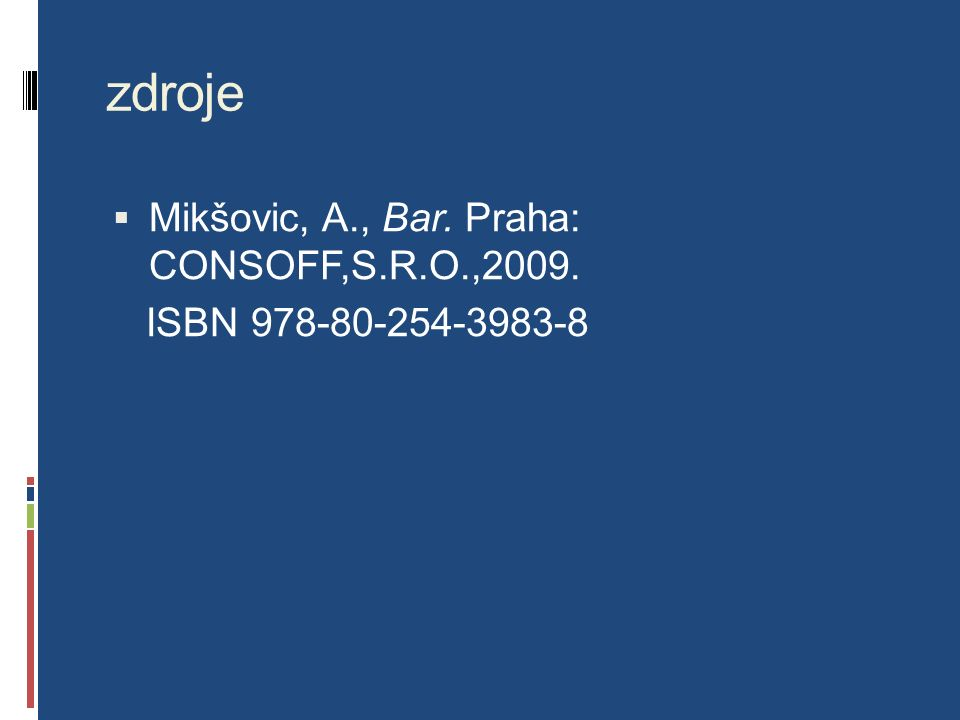 zdroje  Mikšovic, A., Bar. Praha: CONSOFF,S.R.O.,2009. ISBN 978-80-254-3983-8