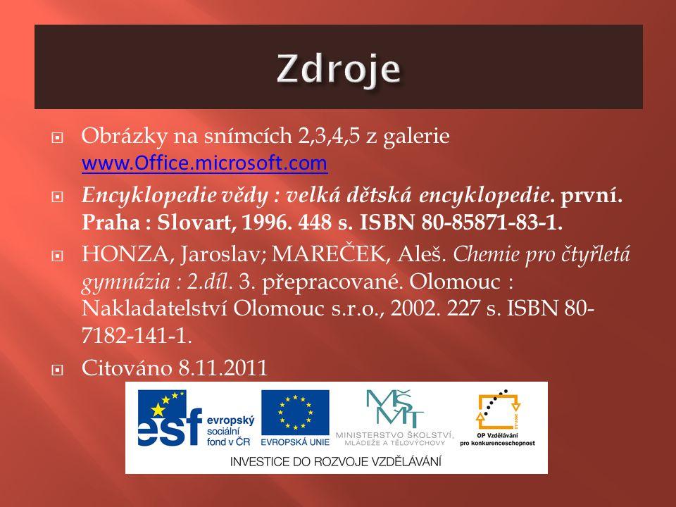  Obrázky na snímcích 2,3,4,5 z galerie www.Office.microsoft.com www.Office.microsoft.com  Encyklopedie vědy : velká dětská encyklopedie.