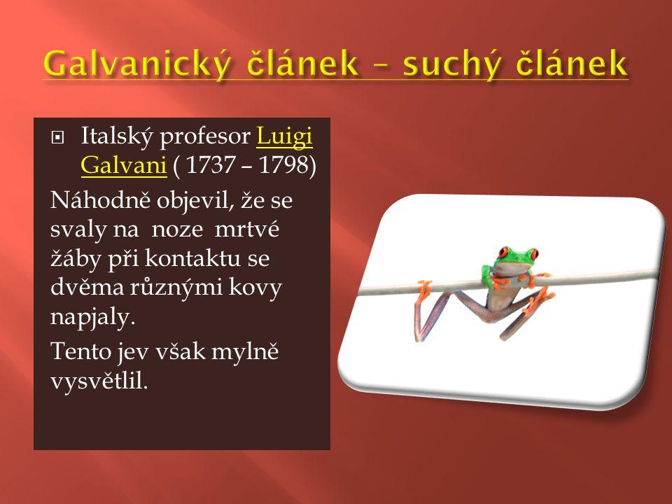  Italský profesor Luigi Galvani ( 1737 – 1798) Náhodně objevil, že se svaly na noze mrtvé žáby při kontaktu se dvěma různými kovy napjaly.