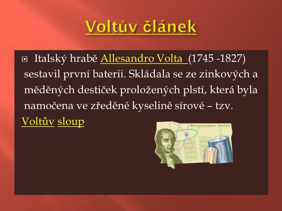  Italský hrabě Allesandro Volta (1745 -1827) sestavil první baterii.