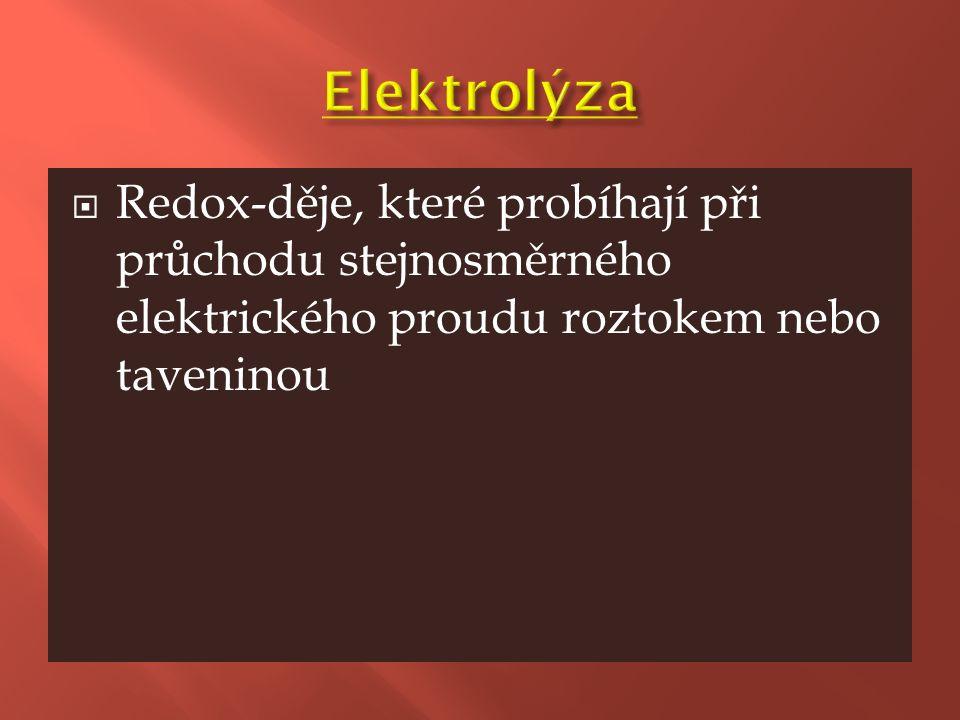  Redox-děje, které probíhají při průchodu stejnosměrného elektrického proudu roztokem nebo taveninou
