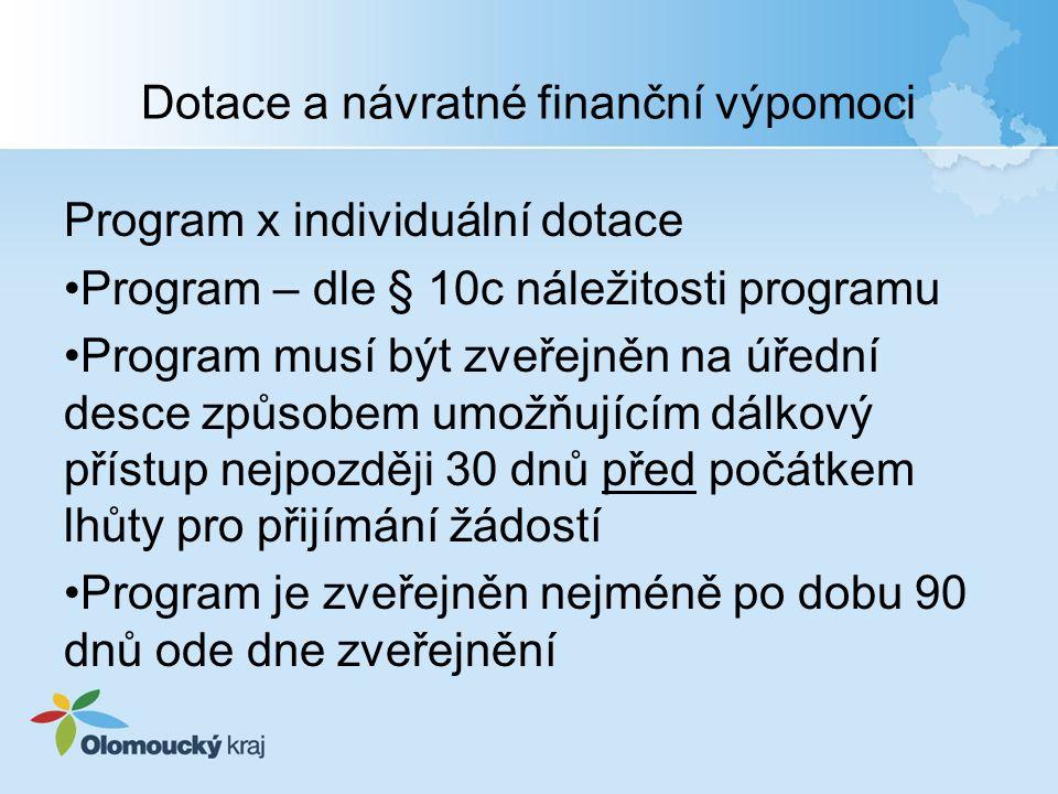 Dotace a návratné finanční výpomoci Program x individuální dotace Program – dle § 10c náležitosti programu Program musí být zveřejněn na úřední desce způsobem umožňujícím dálkový přístup nejpozději 30 dnů před počátkem lhůty pro přijímání žádostí Program je zveřejněn nejméně po dobu 90 dnů ode dne zveřejnění