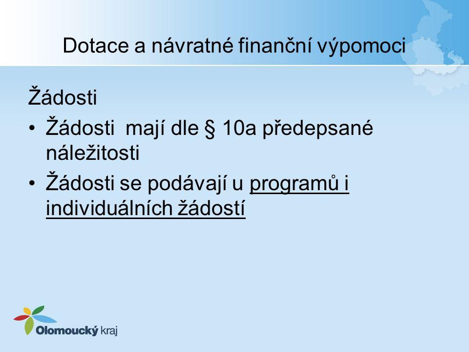 Dotace a návratné finanční výpomoci Žádosti Žádosti mají dle § 10a předepsané náležitosti Žádosti se podávají u programů i individuálních žádostí