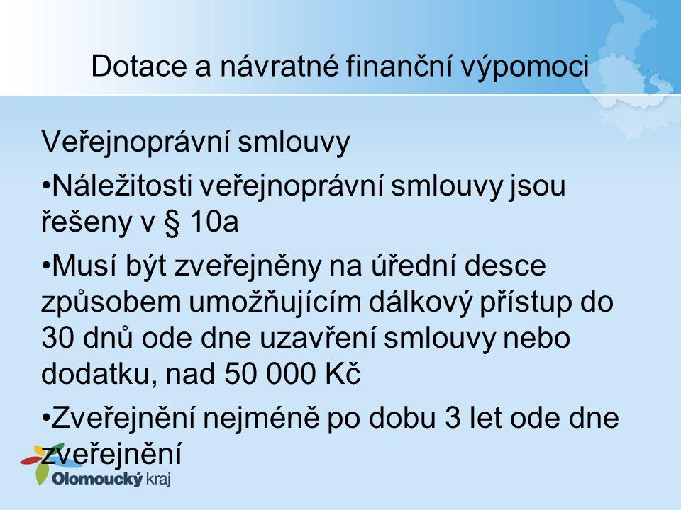 Dotace a návratné finanční výpomoci Veřejnoprávní smlouvy Náležitosti veřejnoprávní smlouvy jsou řešeny v § 10a Musí být zveřejněny na úřední desce zp