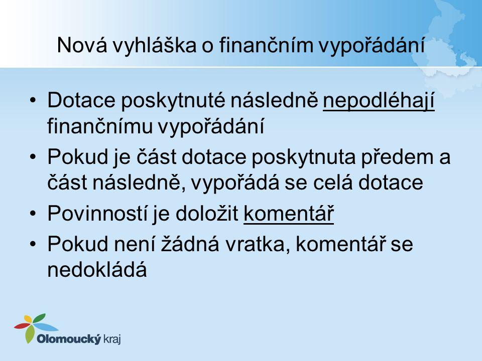 Nová vyhláška o finančním vypořádání Dotace poskytnuté následně nepodléhají finančnímu vypořádání Pokud je část dotace poskytnuta předem a část násled