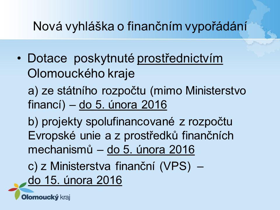 Nová vyhláška o finančním vypořádání Dotace poskytnuté prostřednictvím Olomouckého kraje a) ze státního rozpočtu (mimo Ministerstvo financí) – do 5. ú