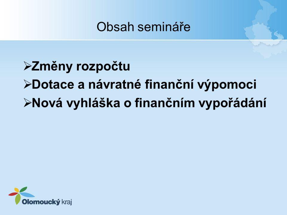 Obsah semináře  Změny rozpočtu  Dotace a návratné finanční výpomoci  Nová vyhláška o finančním vypořádání
