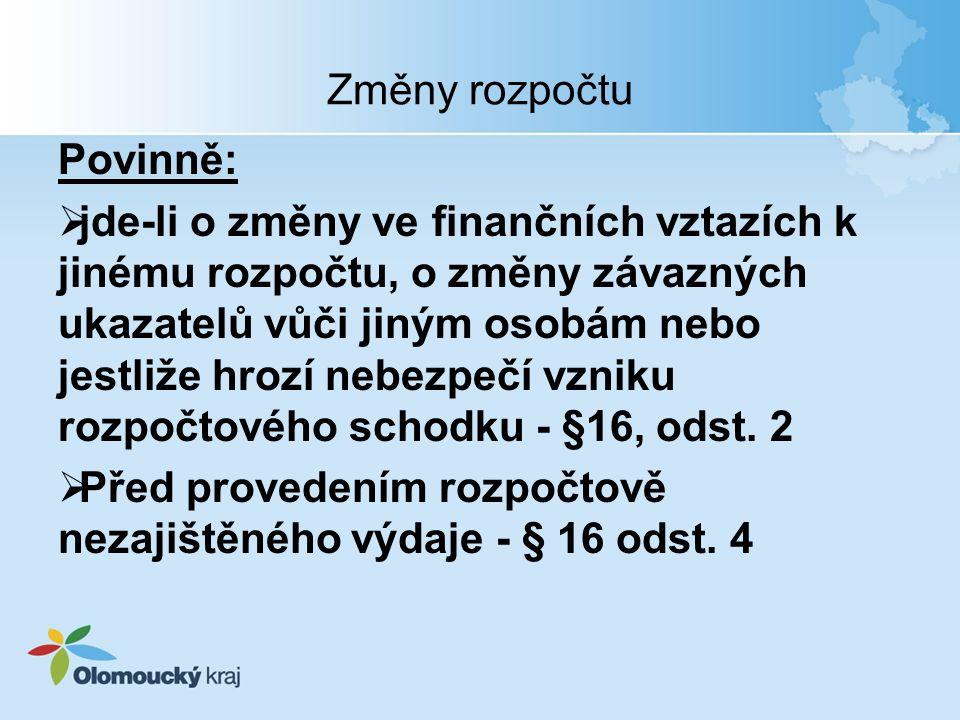 Změny rozpočtu Není nutné realizovat:  V oblasti příjmů  Při nedočerpání rozpočtu v oblasti výdajů  Při nedočerpání účelových dotací v oblasti výdajů  Zapojení zůstatku bankovních účtů k 31.12.