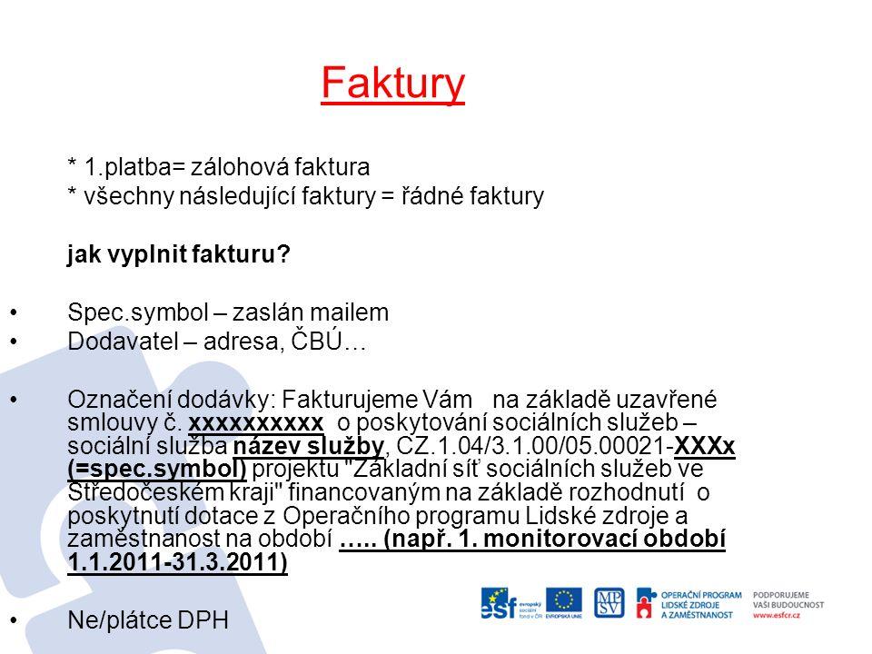 Faktury * 1.platba= zálohová faktura * všechny následující faktury = řádné faktury jak vyplnit fakturu? Spec.symbol – zaslán mailem Dodavatel – adresa