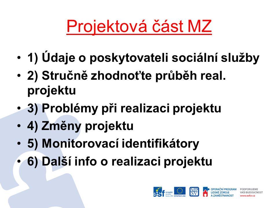 Projektová část MZ 1) Údaje o poskytovateli sociální služby 2) Stručně zhodnoťte průběh real. projektu 3) Problémy při realizaci projektu 4) Změny pro