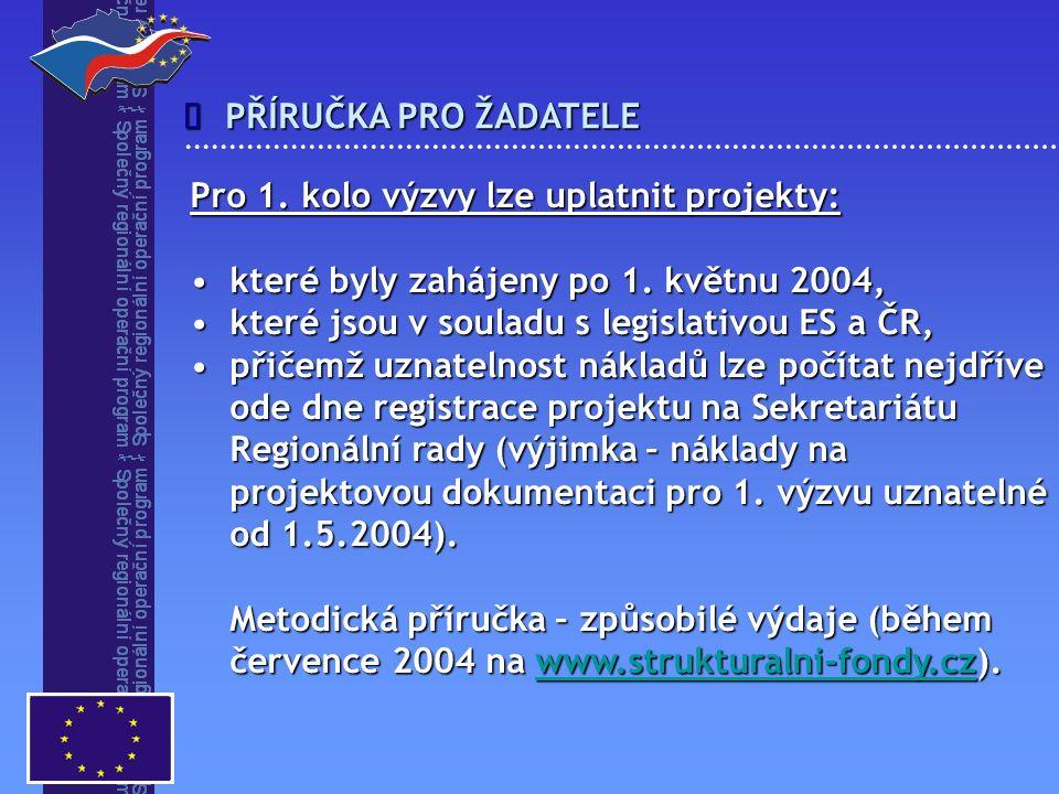 PŘÍRUČKA PRO ŽADATELE  Pro 1. kolo výzvy lze uplatnit projekty: které byly zahájeny po 1. květnu 2004,které byly zahájeny po 1. květnu 2004, které js